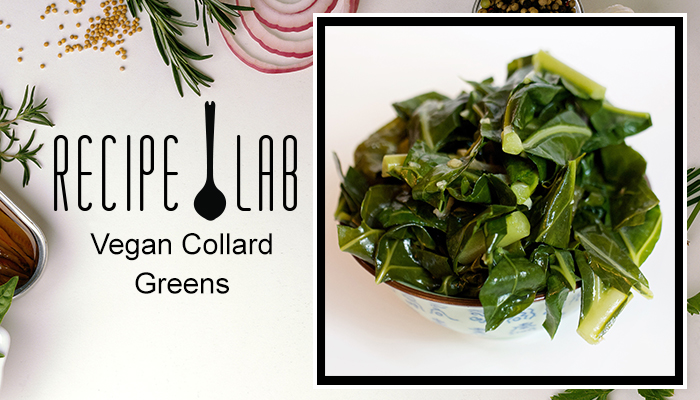The Recipe Lab: Vegan Collard Greens